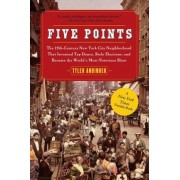 Five Points: The 19th Century New York City Neighborhood That Invented Tap Dance, Stole Elections, and Became the World's Most Noto, Paperback