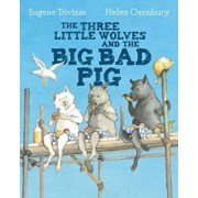 Three Little Wolves And The Big Bad Pig, Paperback/Eugene Trivizas & Helen Oxenbury