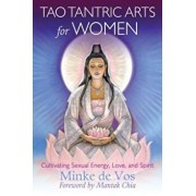 Tao Tantric Arts for Women: Cultivating Sexual Energy, Love, and Spirit, Paperback/Minke De Vos