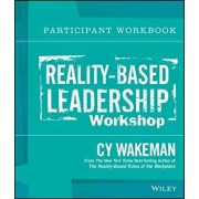 Reality-Based Leadership Workshop Participant Workbook, Paperback/Cy Wakeman
