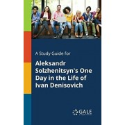 A Study Guide for Aleksandr Solzhenitsyn's One Day in the Life of Ivan Denisovich, Paperback/Cengage Learning Gale