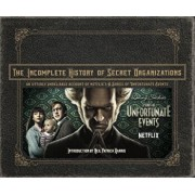 The Incomplete History of Secret Organizations: An Utterly Unreliable Account of Netflix's a Series of Unfortunate Events, Hardcover/Joe Tracz