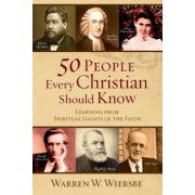 50 People Every Christian Should Know: Learning from Spiritual Giants of the Faith, Paperback