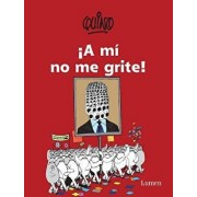 a M No Me Grite! / Don't Yell at Me!, Paperback/Quino