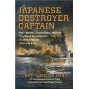 Japanese Destroyer Captain: Pearl Harbor, Guadalcanal, Midway--The Great Naval Battles as Seen Through Japanese Eyes, Paperback/Capt Tameichi Hara