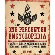 The One Percenter Encyclopedia: The World of Outlaw Motorcycle Clubs from Abyss Ghosts to Zombies Elite