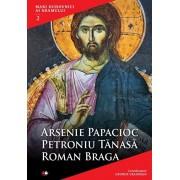 Mari duhovnici ai neamului. Vol. 2/Arsenie Papacioc, Petroniu Tanasa, Roman Braga