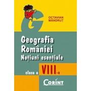 Geografia Romaniei. Notiuni esentiale pentru clasa a VIII-a/Octavian Mandrut