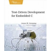 Test-Driven Development for Embedded C, Paperback/James W. Grenning