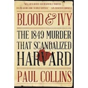 Blood & Ivy: The 1849 Murder That Scandalized Harvard, Paperback/Paul Collins