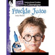 Freckle Juice: An Instructional Guide for Literature: An Instructional Guide for Literature, Paperback/Kristi Sturgeon