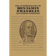 The Autobiography of Benjamin Franklin and Other Writings, Paperback/Benjamin Franklin