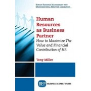 Human Resources As Business Partner: How to Maximize The Value and Financial Contribution of HR, Paperback/Tony Miller