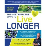 The Most Effective Ways to Live Longer, Revised: The Surprising, Unbiased Truth about What You Should Do to Prevent Disease, Feel Great, and Have Opti, Paperback/Jonny Bowden