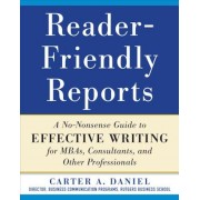 Reader-Friendly Reports: A No-Nonsense Guide to Effective Writing for MBAs, Consultants, and Other Professionals, Paperback