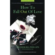How to Fall Out of Love - 2nd Edition: How to Free Yourself of Love That Hurts and Find the Love That Heals, Paperback
