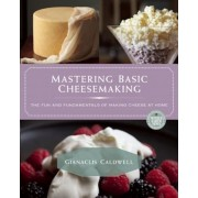 Mastering Basic Cheesemaking: The Fun and Fundamentals of Making Cheese at Home, Paperback