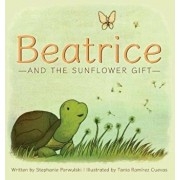 Beatrice and the Sunflower Gift, Hardcover/Stephanie Parwulski