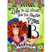 Life Is All about How You Handle Plan B, Hardcover/Suzy Toronto