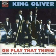 King Oliver/ L. Armstrong - Oh Play That Thing (0636943266625) (1 CD)