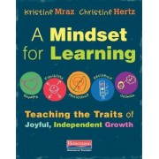 A Mindset for Learning: Teaching the Traits of Joyful, Independent Growth, Paperback