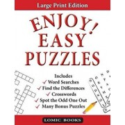 Enjoy! Easy Puzzles: Includes Word Searches, Spot the Odd One Out, Crosswords, Find the Differences and Many Bonus Puzzles, Paperback/Editor of the Enjoy! Puzzle Series