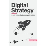 Digital Strategy: A Guide to Digital Business Transformation, Paperback/Alexander Rauser