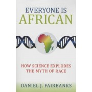 Everyone Is African: How Science Explodes the Myth of Race, Paperback