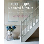 Color Recipes for Painted Furniture and More: 40 Step-By-Step Projects to Transform Your Home, Paperback