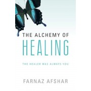 The Alchemy of Healing: The Healer Was Always You, Paperback