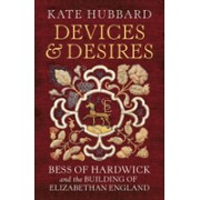 Devices and Desires - Bess of Hardwick and the Building of Elizabethan England (Hubbard Kate)(Cartonat) (9780701188757)