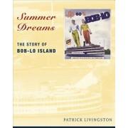 Summer Dreams: The Story of Bob-Lo Island, Paperback/Patrick Livingston
