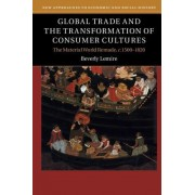 Global Trade and the Transformation of Consumer Cultures: The Material World Remade, C.1500-1820