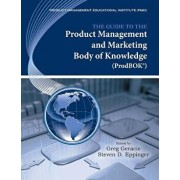 The Guide to the Product Management and Marketing Body of Knowledge (Prodbok Guide), Paperback/Greg Geracie