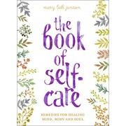 The Book of Self-Care: Remedies for Healing Mind, Body, and Soul, Hardcover