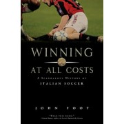 Winning at All Costs: A Scandalous History of Italian Soccer, Paperback/John Foot