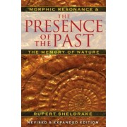 The Presence of the Past: Morphic Resonance and the Memory of Nature, Paperback