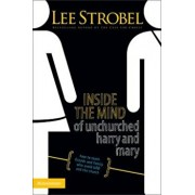 Inside the Mind of Unchurched Harry and Mary: How to Reach Friends and Family Who Avoid God and the Church, Paperback/Lee Strobel