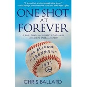 One Shot at Forever: A Small Town, an Unlikely Coach, and a Magical Baseball Season, Paperback/Chris Ballard