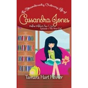 Episode 1: The New Girl: The Extraordinarily Ordinary Life of Cassandra Jones, Paperback/Tamara Hart Heiner