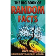 The Big Book of Random Facts Volume 6: 1000 Interesting Facts And Trivia, Paperback/Bill O'Neill