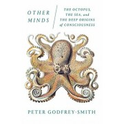 Other Minds: The Octopus, the Sea, and the Deep Origins of Consciousness, Paperback/Peter Godfrey-Smith