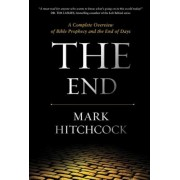 The End: A Complete Overview of Bible Prophecy and the End of Days, Hardcover