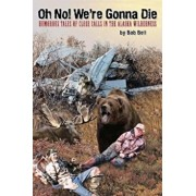 Oh No! We're Gonna Die, Paperback/Bob Bell