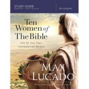 Ten Women of the Bible: How God Raised Up Unique Individuals to Impact the Word