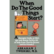When Do the Good Things Start?: A Therapist Looks at Life's Ups and Downs (with a Bit of Help from Charlie Brown and His Friends), Paperback