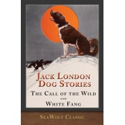 Jack London Dog Stories (Illustrated): The Call of the Wild and White Fang, Paperback/Jack London