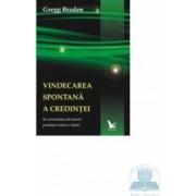Vindecarea spontana a credintei - Gregg Braden