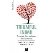 Triumful inimii. Iertarea intr-o lume neiertatoare/Megan Feldman Bettencourt