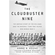 The Cloudbuster Nine: The Untold Story of Ted Williams and the Baseball Team That Helped Win World War II, Hardcover/Anne R. Keene